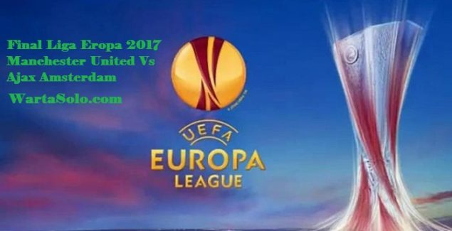 Live Streaming Jadwal Final Liga Eropa 2017 Manchester United Vs Ajax Amsterdam