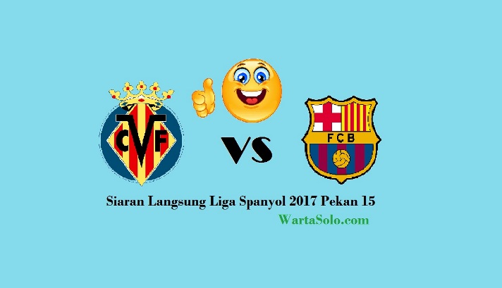 Live Streaming Villarreal Vs Barcelona Liga Spanyol 2017 Malam Ini