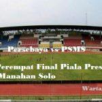 Prediksi Skor Persebaya vs PSMS Medan Hari Ini, Babak Perempat Final Piala Presiden 2018 Live Di Indosiar