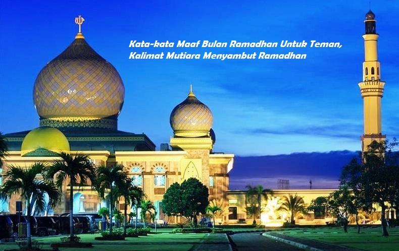 Kata kata Maaf Bulan Ramadhan Untuk Teman, Kalimat Mutiara Menyambut Ramadhan